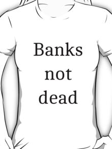 Banks not dead T-Shirt