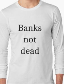 Banks not dead Long Sleeve T-Shirt
