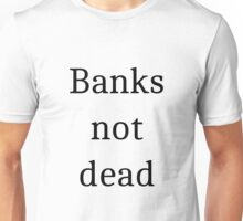 Banks not dead Unisex T-Shirt