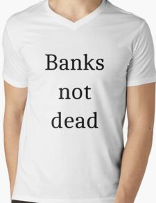 Banks not dead Mens V-Neck T-Shirt