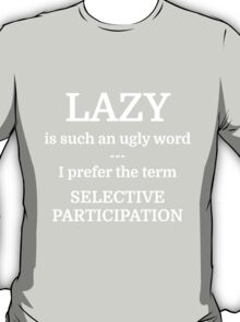 LAZY is such an ugly word --- I prefer the term  T-Shirt