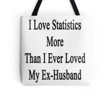 I Love Statistics More Than I Ever Loved My Ex-Husband  Tote Bag