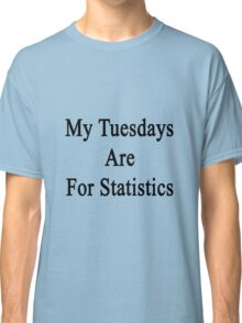 My Tuesdays Are For Statistics  Classic T-Shirt