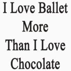 I Love Ballet More Than I Love Chocolate  by supernova23