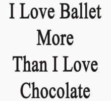 I Love Ballet More Than I Love Chocolate  by supernova23