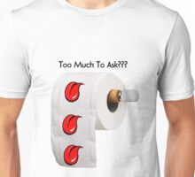 too much to ask?? Unisex T-Shirt