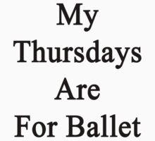 My Thursdays Are For Ballet  by supernova23