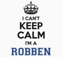 I cant keep calm Im a ROBBEN by icant
