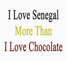 I Love Senegal More Than I Love Chocolate  by supernova23