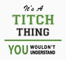 It's a TITCH thing, you wouldn't understand !! by itsmine