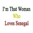 I'm That Woman Who Loves Senegal  by supernova23