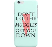 Don't Let The Muggles Get You Down. iPhone Case/Skin