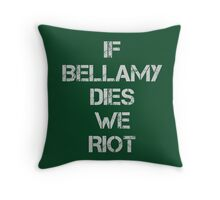 If Bellamy Dies We Riot Throw Pillow