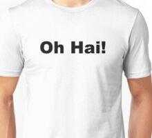 Oh Hai! Unisex T-Shirt