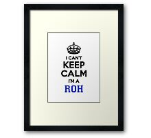 I cant keep calm Im a ROH Framed Print