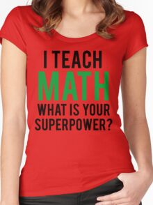I TEACH MATH What is Your SUPERPOWER Women's Fitted Scoop T-Shirt