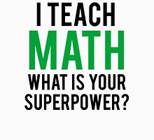 I TEACH MATH What is Your SUPERPOWER T-Shirt