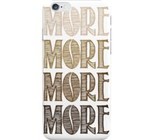 More More More More iPhone Case/Skin