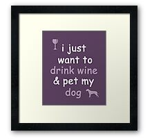 Drink Wine and Pet My Dog Framed Print