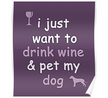 Drink Wine and Pet My Dog Poster