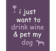 Drink Wine and Pet My Dog Photographic Print