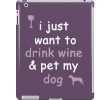Drink Wine and Pet My Dog iPad Case/Skin