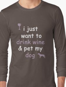 Drink Wine and Pet My Dog Long Sleeve T-Shirt