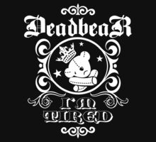 DeadbeaR T-Shirt - 'I'm tired/white' by Vivian Lau