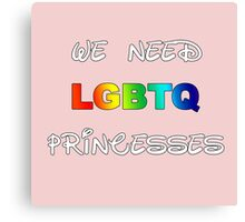 We need LGBTQ princesses Canvas Print
