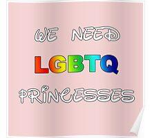 We need LGBTQ princesses Poster