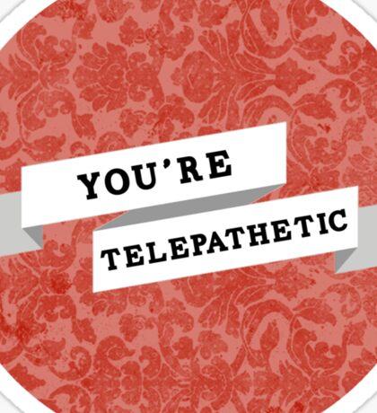 You're Telepathetic Sticker