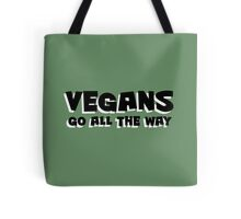 Vegans go ALL the way Tote Bag