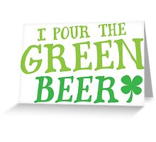 I pour the GREEN BEER! cute St Patricks day Design Greeting Card