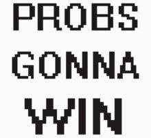 Probs Gonna Win by kesket