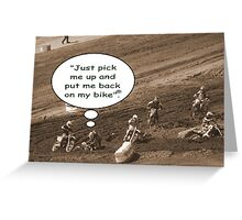 "Help! Motocross thought ""Just pick me up and put me back on my bike""! Greeting Card"