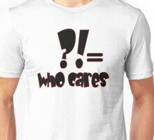Who Cares Unisex T-Shirt