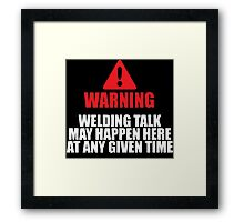 Excellent 'Warning, Welding Talk May Happen Here at Any Given Time' T-shirts, Hoodies, Accessories and Gifts Framed Print