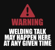 Excellent 'Warning, Welding Talk May Happen Here at Any Given Time' T-shirts, Hoodies, Accessories and Gifts by Albany Retro
