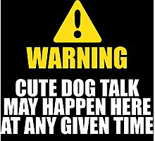 Limited-Edition 'Warning, Cute Dog Talk May Happen Here At Any Given Time' T-shirts, Hoodies, Accessories and Gifts Photographic Print