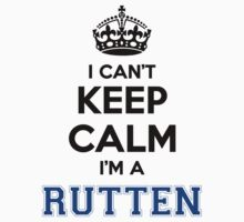 I cant keep calm Im a RUTTEN by icant