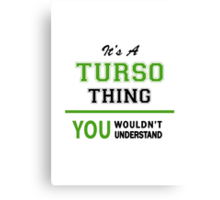 It's a TURSO thing, you wouldn't understand !! Canvas Print