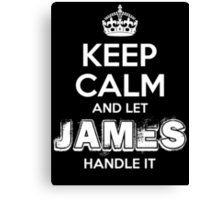 Keep Calm and Let James Handle It Canvas Print