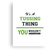 It's a TUSSING thing, you wouldn't understand !! Canvas Print
