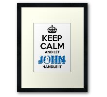Keep Calm and Let John Handle It Framed Print