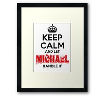 Keep Calm and Let Michael Handle It Framed Print