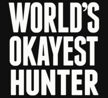 World's Okayest Hunter - T Shirts & Hoodies by awesomearts