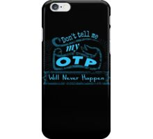 don't tell me my OTP will never happen iPhone Case/Skin