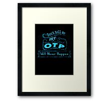 don't tell me my OTP will never happen Framed Print