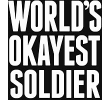 World's Okayest Soldier - T Shirts & Hoodies Photographic Print