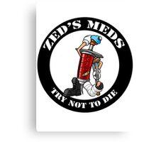 Borderlands Zed's meds Try not to die Canvas Print